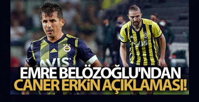 Emre Belözoğlu: 'Caner üzgün olduğunu iletti'