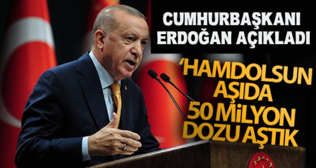 Cumhurbaşkanı Erdoğan: 'Hamdolsun aşıda 50 milyon dozu aştık'