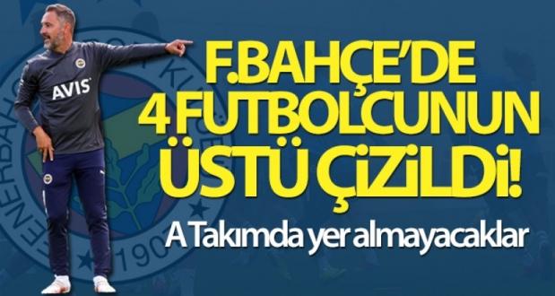 Fenerbahçe 4 Futbolcunun Üstünü Çizdi