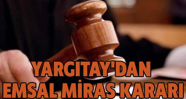Yargıtay'dan emsal miras kararı